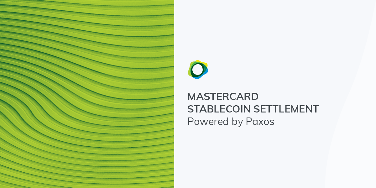 How Paxos Powers Regulated Settlement for Mastercard's New Payments Pilot, Now Live and Open for Business